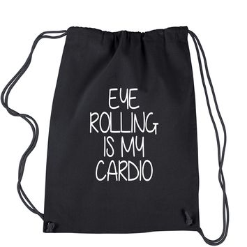 Eye Rolling Is My Cardio Drawstring Backpack