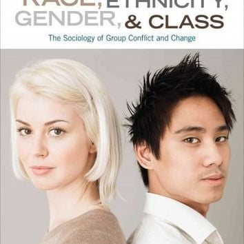 Race, Ethnicity, Gender, & Class: The Sociology of Group Conflict and Change