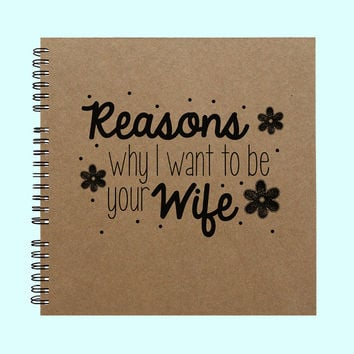 Reasons Why I Want To Be Your Wife - Book, Large Journal, Personalized Book, Personalized Journal, , Sketchbook, Scrapbook, Smashbook
