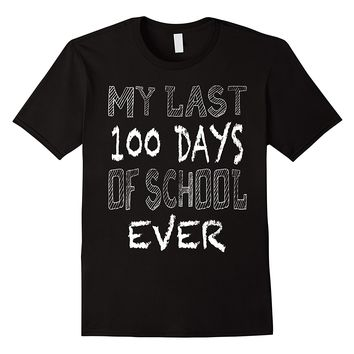 My Last 100 Days of School Ever Retiring Teacher T-Shirt