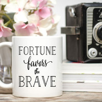 Fortune Favors the Brave Mug / 11 or 15 oz Mug / Gift for Friend / Entrepreneur Gift / Free Gift Wrap Upon Request / Friend Gift / Quote Mug