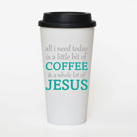 All I need is Coffee and Jesus  - Coffee cup insulated plastic tumbler