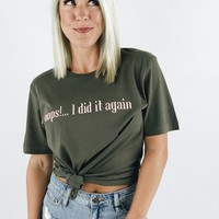 Oops!...I Did It Again Tee