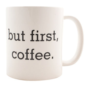 But First, Coffee Mug - Cup - A Cup Of Quotes