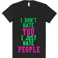 I don't hate you, I just hate people-Female Tri-Black T-Shirt