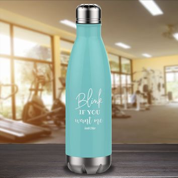 Blink If You Want Me Laser Etched Water Bottle