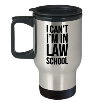 Law School Student Gifts Mug I Can't I'm in Law School Travel Mug Stainless Steel Insulated Coffee Cup