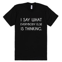 I Say What Everybody Else Is Thinking-Unisex Black T-Shirt