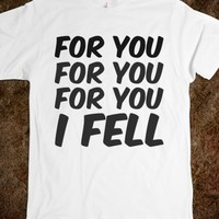 FOR YOU FOR YOU FOR YOU I FELL