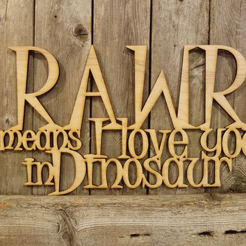RAWR Means I love You in Dinosaur- laser cut wood sign