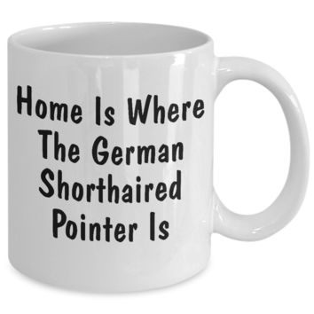 German Shorthaired Pointer's Home - 11oz Mug
