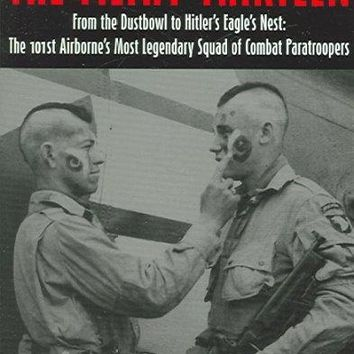 The Filthy Thirteen: From the Dustbowl to Hitler's Eagle's Nest: The101st Airborne's Most Legendary Squad of Combat Paratroopers