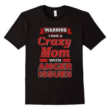 Warning I Have A Crazy Mom With Anger Issues Shirt