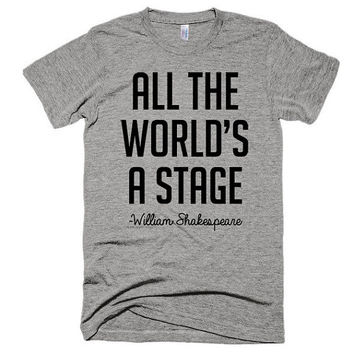 All the world's a stage, unisex, super soft t-shirt, American Apparel, Yoga Top, inspiration, meditation, performer, musician, singer, gift