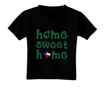 Home Sweet Home - Texas - Cactus and State Flag Toddler T-Shirt Dark by TooLoud