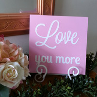 Love you More Sign.  Baby Nursery Wall Decor.  Valentine's Day Decor. 8x8 Wooden Wall Plaque.
