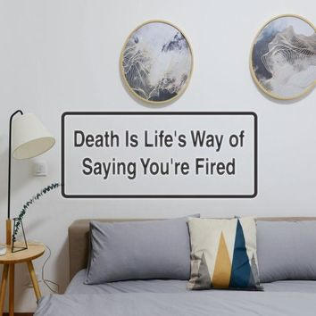 Death Is Life'S Way Of Saying You'Re Fired Vinyl Wall Decal - Removable