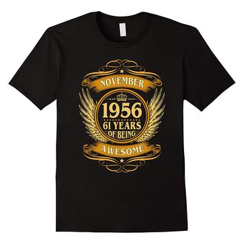 November 1956 61 Years Of Being Awesome Shirt