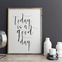 Today Is a Good Day - Typographic print Typography art Inspirational quote Black white Motivational Quote Instant download Printable Digital