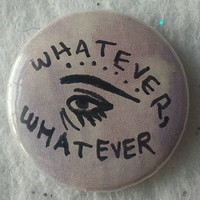 "WHATEVER WHATEVER hand drawn eye pin - OOAK - unique 1"" pin for riot grrrls, teen angst, pastel goths and punks"