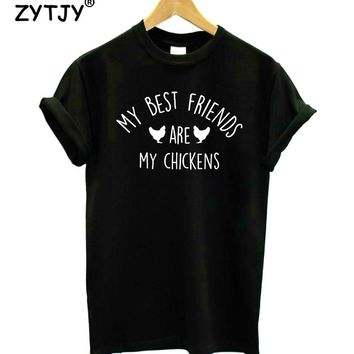 Chickens are my best friend Letter Print Women Tshirt Cotton Funny t Shirt For Lady Girl Top Tee Hipster Tumblr Drop Ship HH-252