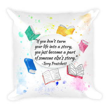 Terry Pratchett Quote Make Your Life Into a Story Square Pillow