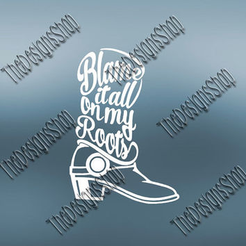 Blame it All On My Roots  SVG File | Country Cowboy Cowgirl Party Girl Southern Girl Svg DXF PDF Sure Cuts A Lot Silhouette Cricut | 235
