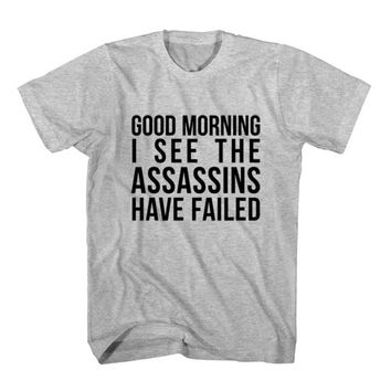 T-Shirt Good Morning I See The Assassins Have Failed