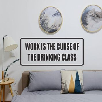 Work is the Curse of the Drinking Glass Vinyl Wall Decal - Removable