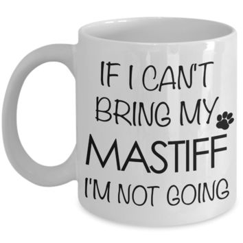 Tibetan Mastiff, English Mastiff Gifts - If I Can't Bring My Mastiff I'm Not Going Mug