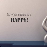 Do what makes you HAPPY! wall decal