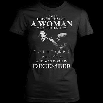 Never Underestimate a Woman who listens to Twenty One Pilots and was born in December T-shirt