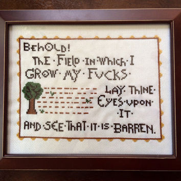 PATTERN MATURE Behold the Field in Which I Grow My F-ucks Tapestry Meme Cross Stitch