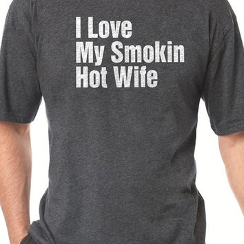 Valentine's Day I Love My Smoking Hot Wife T-shirt MENS T shirt Husband Gift Wedding Gift Tshirt Cool Shirt Holiday Gift