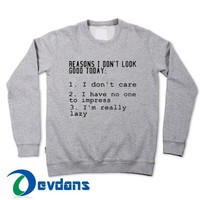 Reasons I don't Look Good Today Sweatshirt Unisex Adult Size S to 3XL
