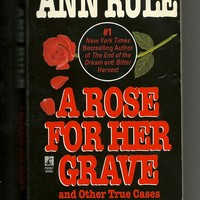 A Rose For Her Grave & Other True Cases Book 1 Ann Rule's Crime Files Paperback