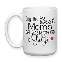 Only The Best Moms Get Promoted To Gigi Family Mother Grandma Baby Announcement 15oz Coffee Mug