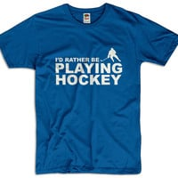 I'd Rather Be Playing Hockey Men Women Ladies Funny Joke Geel Clothes T shirt Tee Winter Sport Gift Present