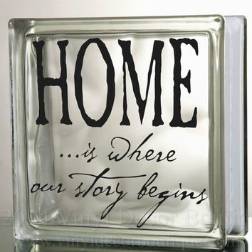 Home is where our story begins Glass Block Decal Tile Mirrors DIY Decal for Glass Blocks home is where our story begins