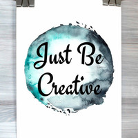 Just Be Creative Print Typography Poster Watercolor Inspirational Dorm Room Bedroom Office Apartment Wall Art Home Decor
