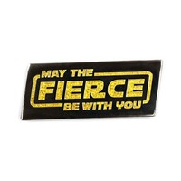 May The Fierce Be With You Pin