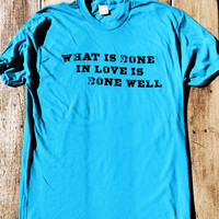 What is Done in Love is Done Well. - American Apparel Tshirt