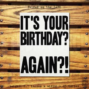 It's Your Birthday AGAIN - Funny Birthday Card - Playful Birthday Card - Any Birthday Occasion - Custom Card