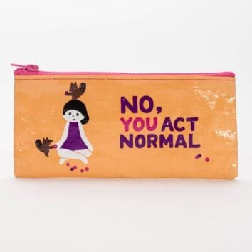 No, You Act Normal Pencil Case