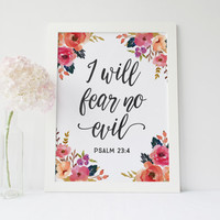 I Will Fear No Evil Print » 4x6 5x7 8x10 11x14 » Psalm 23:4 » Bible Verse Wall Art » Floral Watercolors » Christian Print » Digital Print