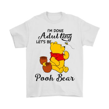 PEAP3CR i'm Done Adulting Let's Be Pooh Bear Shirts