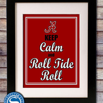"University of Alabama ""Keep Calm and Roll Tide Roll"" 8x10 Print"