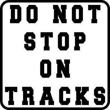 Do not stop on track custom railroad wall decal train room decal or metal sign