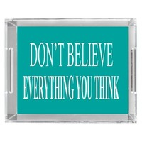 Lucite Acrylic Tray - Don't Believe Everything You Think