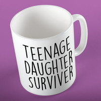 Teenage Daughter Surviver Ceramic Coffee 11 oz. Mug